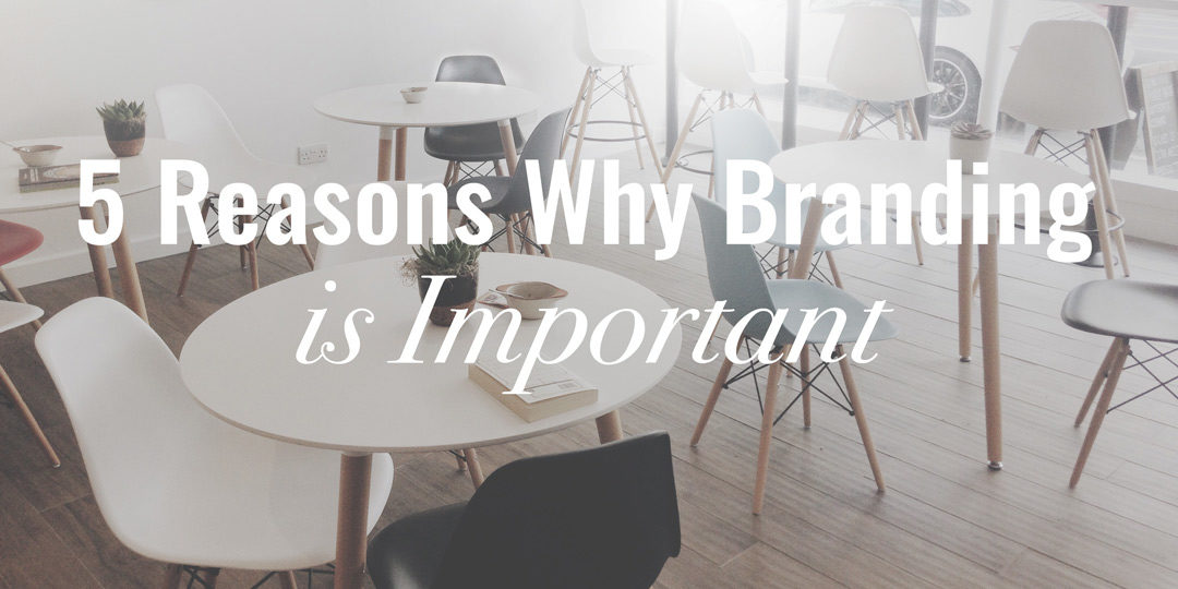 5 Reasons Why Branding Is Important